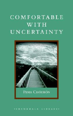 Comfortable with Uncertainty: 108 Teachings on Cultivating Fearlessness and Compassion (Shambhala Library) Cover Image