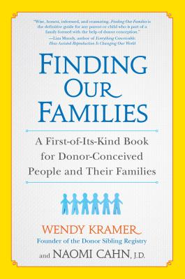 Finding Our Families: A First-of-Its-Kind Book for Donor-Conceived People and Their Families Cover Image