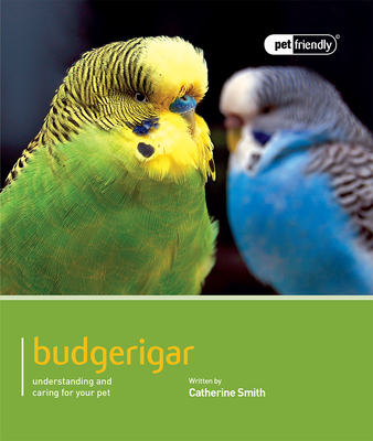 Budgerigar: Understanding and Caring for Your Pet (Pet Friendly) Cover Image