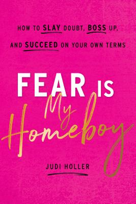 Fear Is My Homeboy: How to Slay Doubt, Boss Up, and Succeed on Your Own Terms Cover Image