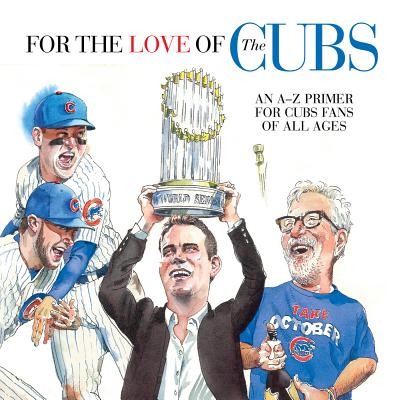 For the Love of the Cubs: An A–Z Primer for Cubs Fans of All Ages (For the Love of...) Cover Image