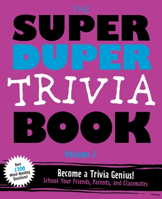 The Super Duper Trivia Book Volume 3: Become a Trivia Genius! School Your Friends, Parents, and Classmates Cover Image