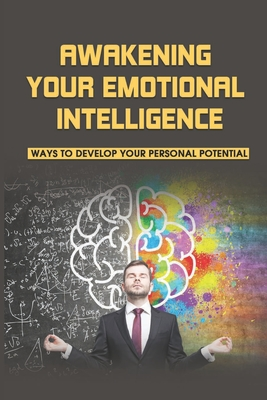 Awakening Your Emotional Intelligence: Ways To Develop Your Personal Potential: Personal Growth And Development Philosophy Cover Image