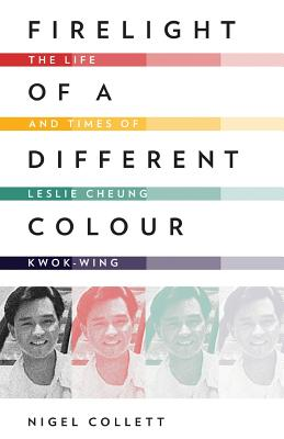 Firelight of a Different Colour: The Life and Times of Leslie Cheung Kwok-Wing Cover Image