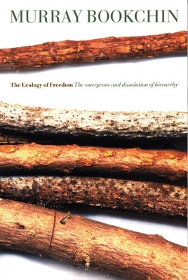 The Ecology of Freedom: The Emergence and Dissolution of Hierarchy Cover Image