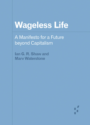 Wageless Life: A Manifesto for a Future beyond Capitalism (Forerunners: Ideas First) Cover Image