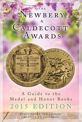 The Newbery and Caldecott Awards: A Guide to the Medal and Honor Books, 2015 Edition Cover Image