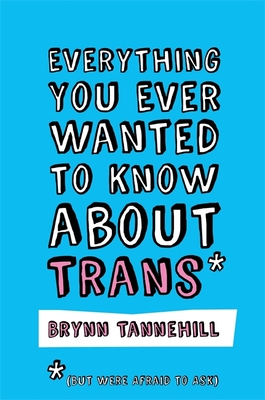 Everything You Ever Wanted to Know about Trans (But Were Afraid to Ask) Cover Image