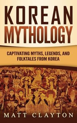 Korean Mythology: Captivating Myths, Legends, and Folktales from Korea Cover Image