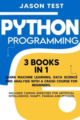 Python Programming: Learn machine learning, data science and analysis with a crash course for beginners. Included coding exercises for art Cover Image