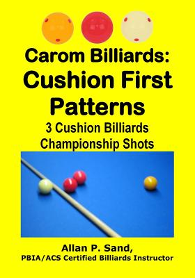 Carom Billiards: Cushion First Patterns: 3-Cushion Billiards Championship Shots Cover Image