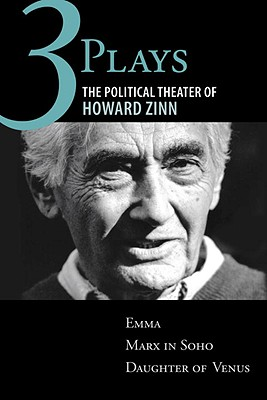 Three Plays: The Political Theater of Howard Zinn: Emma/Marx in Soho/Daughter of Venus Cover Image