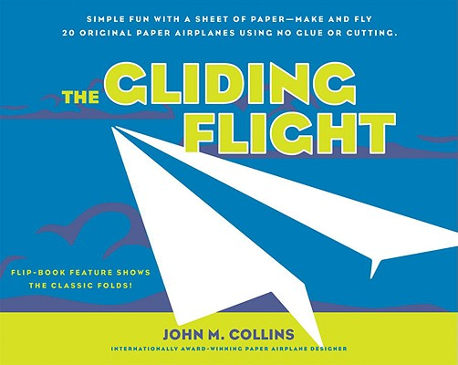 The Gliding Flight: Simple Fun with a Sheet of Paper--Make and Fly 20 Original Paper Airplanes Using No Glue or Cutting Cover Image