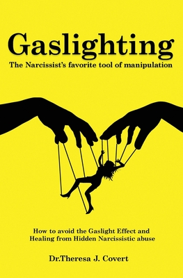 Gaslighting: The Narcissist's favorite tool of Manipulation - How to avoid the Gaslight Effect and Recovery from Emotional and Narc Cover Image