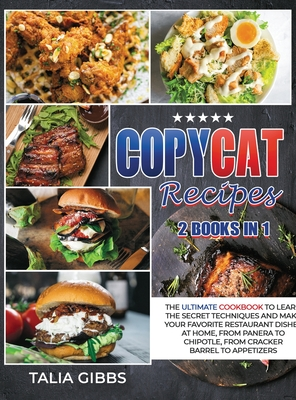 Copycat Recipes 2 in 1: The Ultimate Cookbook to Learn the Secret Techniques and Make Your Favorite Restaurant Dishes at Home, From Panera To Cover Image