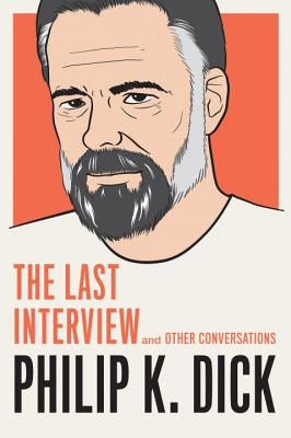 Philip K. Dick: The Last Interview: and Other Conversations (The Last Interview Series) Cover Image
