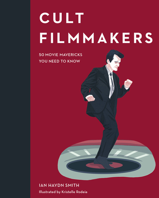 Cult Filmmakers: 50 Movie Mavericks You Need to Know (Cult Figures) Cover Image