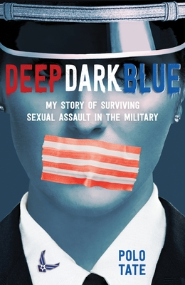 Deep Dark Blue: My Story of Surviving Sexual Assault in the Military Cover Image