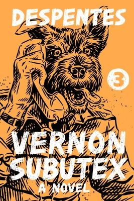 VERNON SUBTEXT 3 - by Virginie Despentes, Frank Wynne (Translated by)