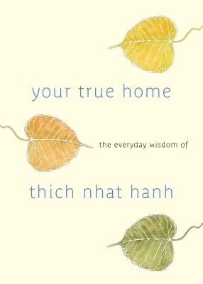 Your True Home: The Everyday Wisdom of Thich Nhat Hanh: 365 days of practical, powerful teachings from the beloved Zen teacher Cover Image
