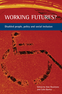 Working futures?: Disabled people, policy and social inclusion Cover Image