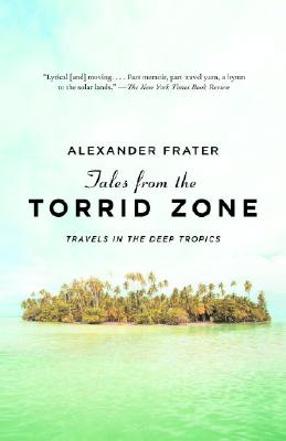 Tales from the Torrid Zone: Travels in the Deep Tropics Cover Image