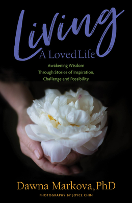 Living a Loved Life: Awakening Wisdom Through Stories of Inspiration, Challenge and Possibility (Thinking Positive Book, Motiivational & Sp Cover Image