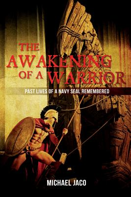 The Awakening of a Warrior: Past Lives of a Navy SEAL Remembered Cover Image