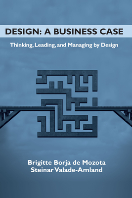 Design: A Business Case: Thinking, Leading, and Managing by Design Cover Image