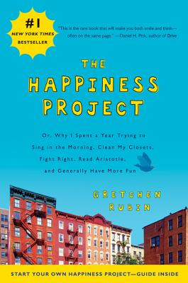 The Happiness Project: Or, Why I Spent a Year Trying to Sing in the Morning, Clean My Closets, Fight Right, Read Aristotle and Generally Have Cover Image
