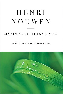 Making All Things New: An Invitation to the Spiritual Life Cover Image