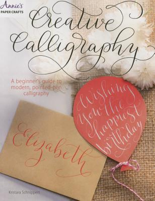 Creative Calligraphy: A Beginner's Guide to Modern, Pointed-Pen Calligraphy Cover Image