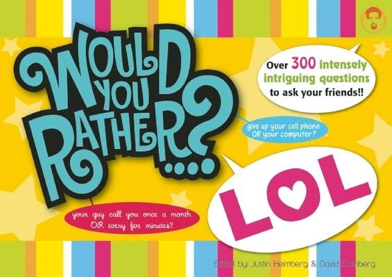 Would You Rather...? Lol: Over 300 Intensely Intriguing Questions to Ask Your Friends!! Cover Image