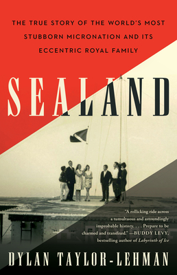 Sealand: The True Story of the World's Most Stubborn Micronation and Its Eccentric Royal Family Cover Image