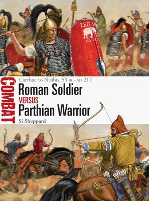 Roman Soldier vs Parthian Warrior: Carrhae to Nisibis, 53 BC–AD 217 (Combat) Cover Image