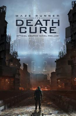 Maze Runner: The Death Cure: The Official Graphic Novel Prelude Cover Image