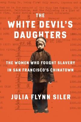 The White Devil's Daughters: The Women Who Fought Slavery in San Francisco's Chinatown Cover Image
