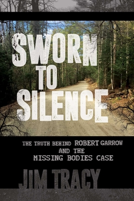 Sworn to Silence: The Truth Behind Robert Garrow and the Missing Bodies' Case Cover Image