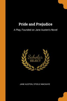 Pride and Prejudice: A Play, Founded on Jane Austen's Novel Cover Image