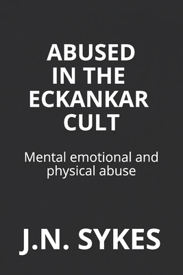 Abused in the Eckankar Cult: Mental emotional and physical abuse Cover Image