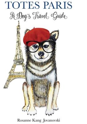 Totes Paris: A Dog's Travel Guide Cover Image