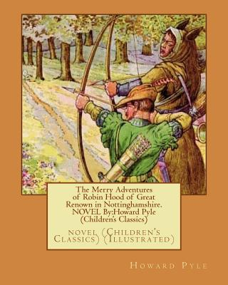 The Merry Adventures of Robin Hood of Great Renown in Nottinghamshire. NOVEL By: Howard Pyle (Children's Classics): novel (Children's Classics) (Illus Cover Image