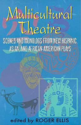 Multicultural Theatre--Volume 1: Duet Scenes and Monologues from New Hispanic-, Asian-, and African-American Plays Cover Image