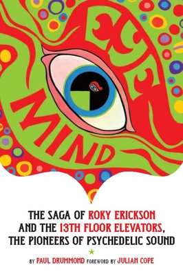 Eye Mind: The Saga Of Roky Erickson And The 13th Floor Elevators, The  Pioneers
