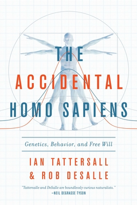 The Accidental Homo Sapiens: Genetics, Behavior, and Free Will Cover Image