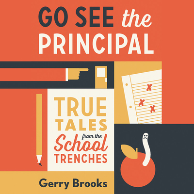 Go See the Principal Lib/E: True Tales from the School Trenches Cover Image