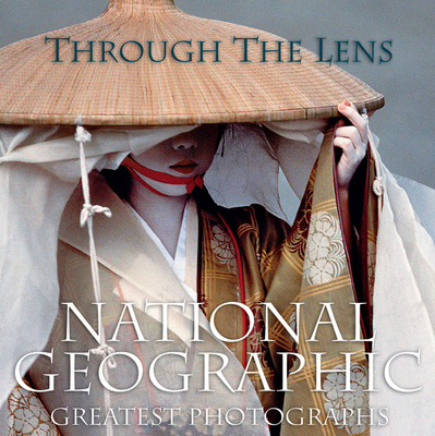 Through the Lens: National Geographic Greatest Photographs (National Geographic Collectors Series) Cover Image