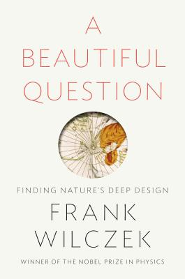 A Beautiful Question: Finding Nature's Deep Design Cover Image