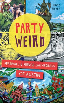 Party Weird: Festivals & Fringe Gatherings of Austin Cover Image