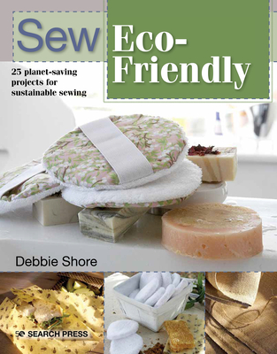 Sew Eco-Friendly: 25 Reusable Projects for Sustainable Sewing Cover Image